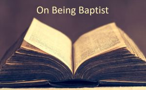 On Being Baptist