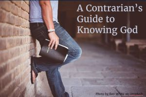 Contrarians Guide to Knowing God