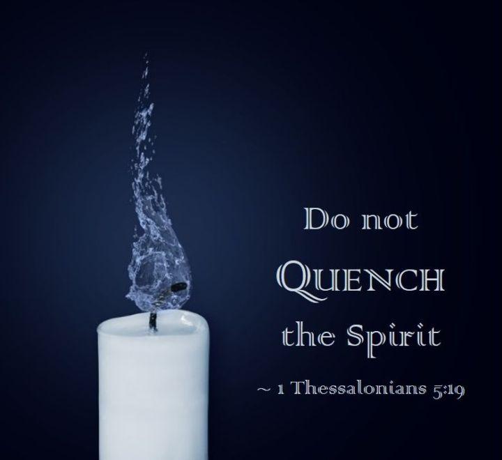 Do not Quench the Spirit